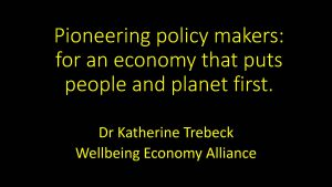Intro slide: Pioneering policy makers for an economy that puts people and planet first. Dr Katherine Trebeck, Wellbeing Economy Alliance