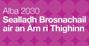 Alba 2030 Sealladh Brosnachail air an Àm ri Thighinn