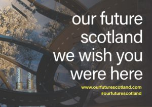 Postcard with text that reads: our future Scotland; we wish you were here; www.ourfuturescotland.com